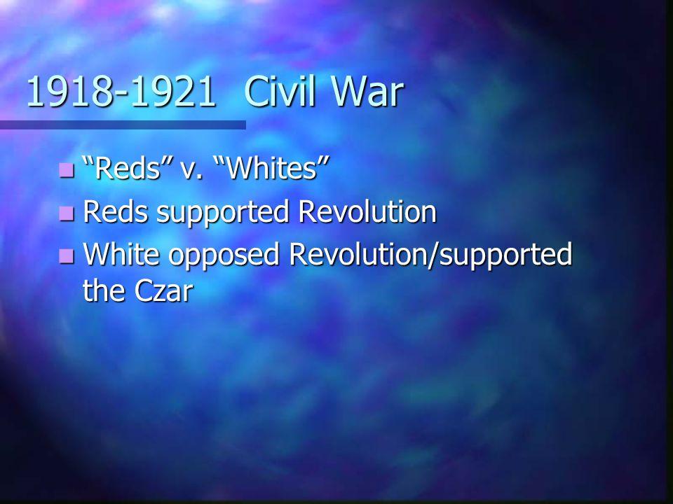 """1918-1921 Civil War """"Reds"""" v. """"Whites"""" """"Reds"""" v. """"Whites"""" Reds supported Revolution Reds supported Revolution White opposed Revolution/supported the C"""