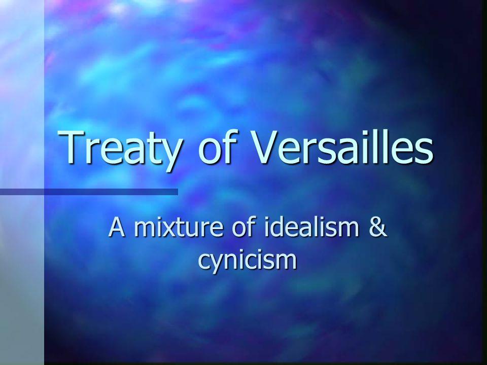 Treaty of Versailles A mixture of idealism & cynicism
