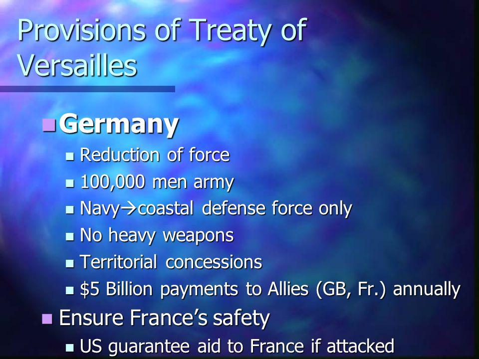 Provisions of Treaty of Versailles Germany Germany Reduction of force Reduction of force 100,000 men army 100,000 men army Navy  coastal defense forc