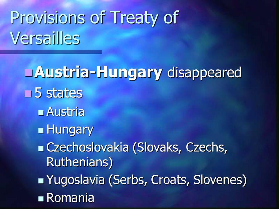 Provisions of Treaty of Versailles Austria-Hungary disappeared Austria-Hungary disappeared 5 states 5 states Austria Austria Hungary Hungary Czechoslo