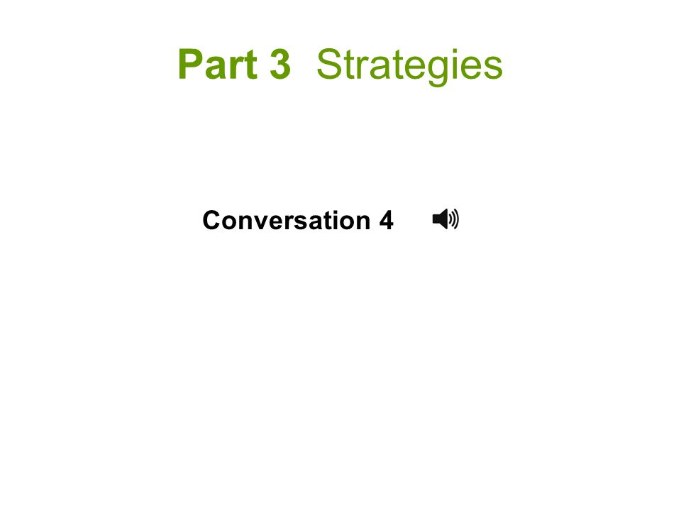 Part 3 Strategies Conversation 4