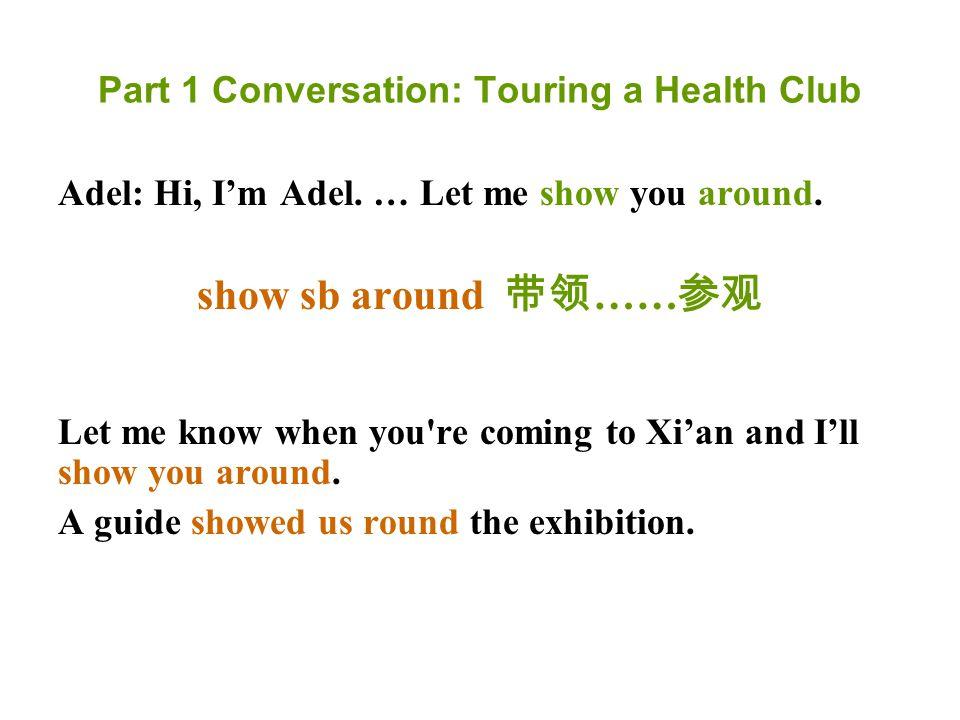 Part 1 Conversation: Touring a Health Club Adel: Hi, I'm Adel.