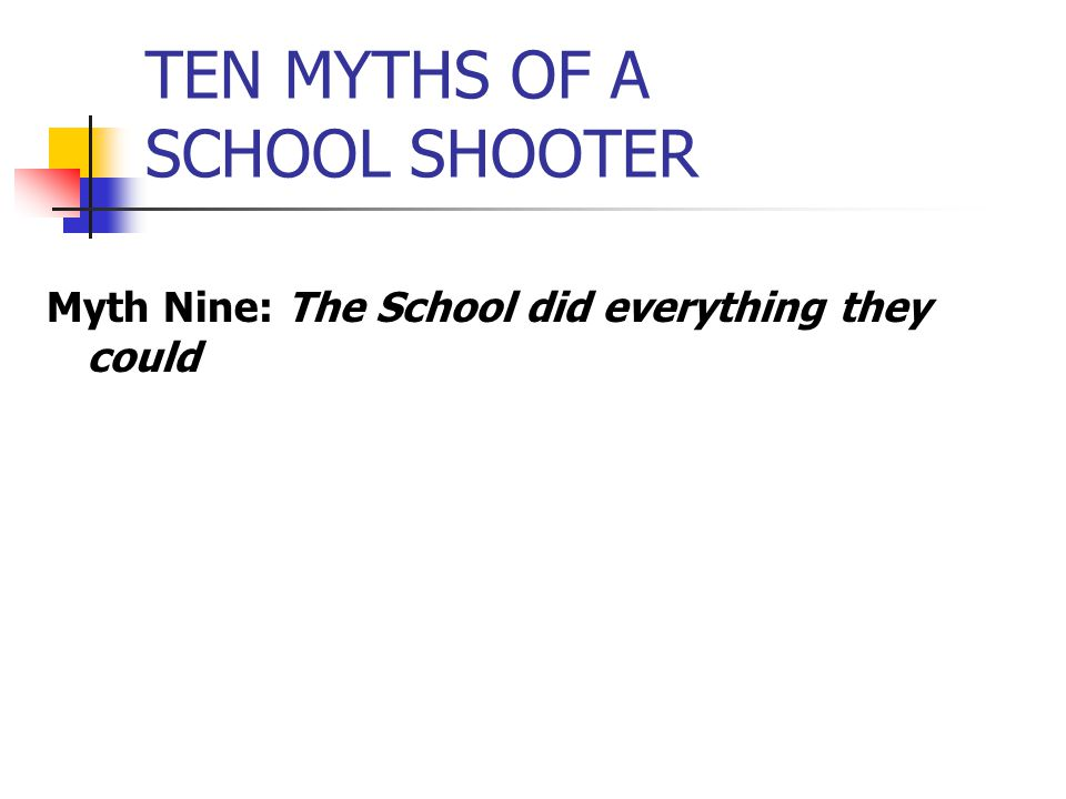 TEN MYTHS OF A SCHOOL SHOOTER Myth Nine: The School did everything they could