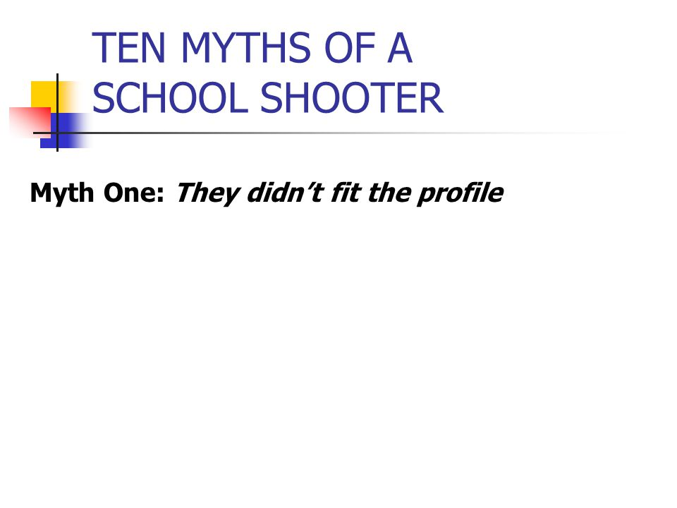 TEN MYTHS OF A SCHOOL SHOOTER Myth One: They didn't fit the profile