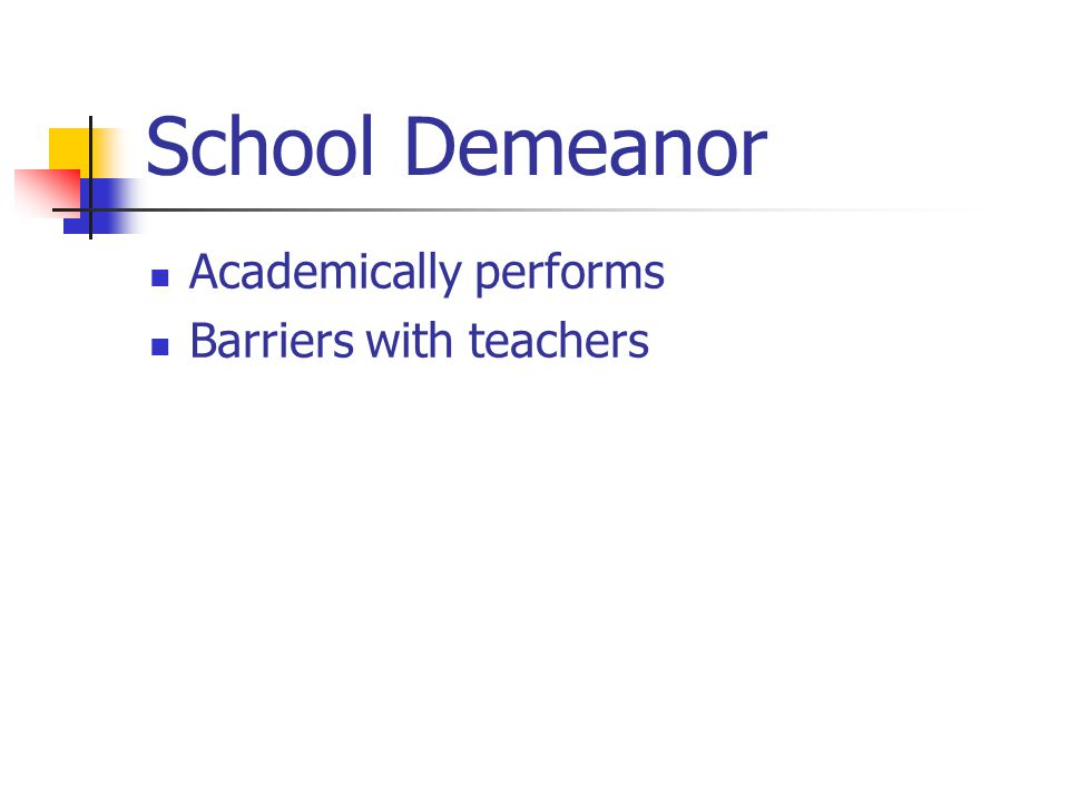 School Demeanor Academically performs Barriers with teachers