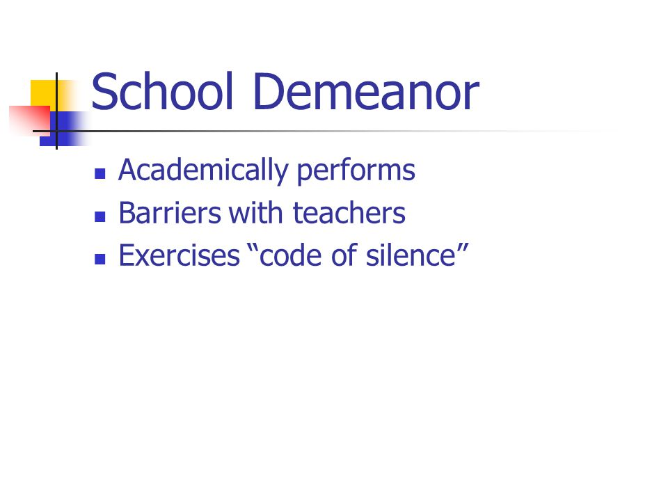 School Demeanor Academically performs Barriers with teachers Exercises code of silence