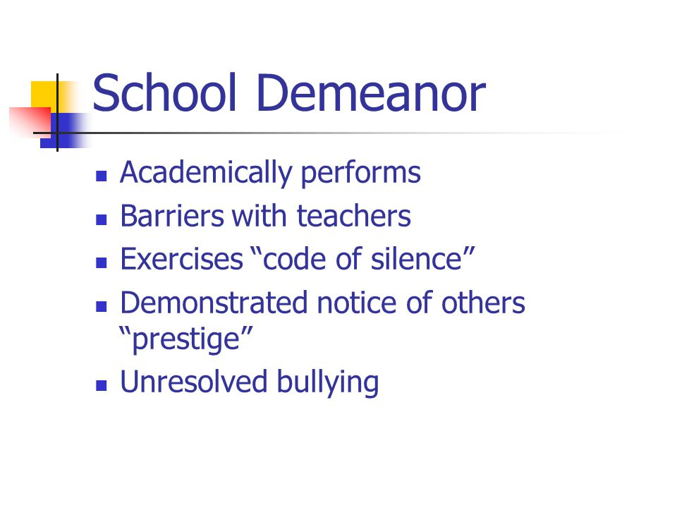 School Demeanor Academically performs Barriers with teachers Exercises code of silence Demonstrated notice of others prestige Unresolved bullying