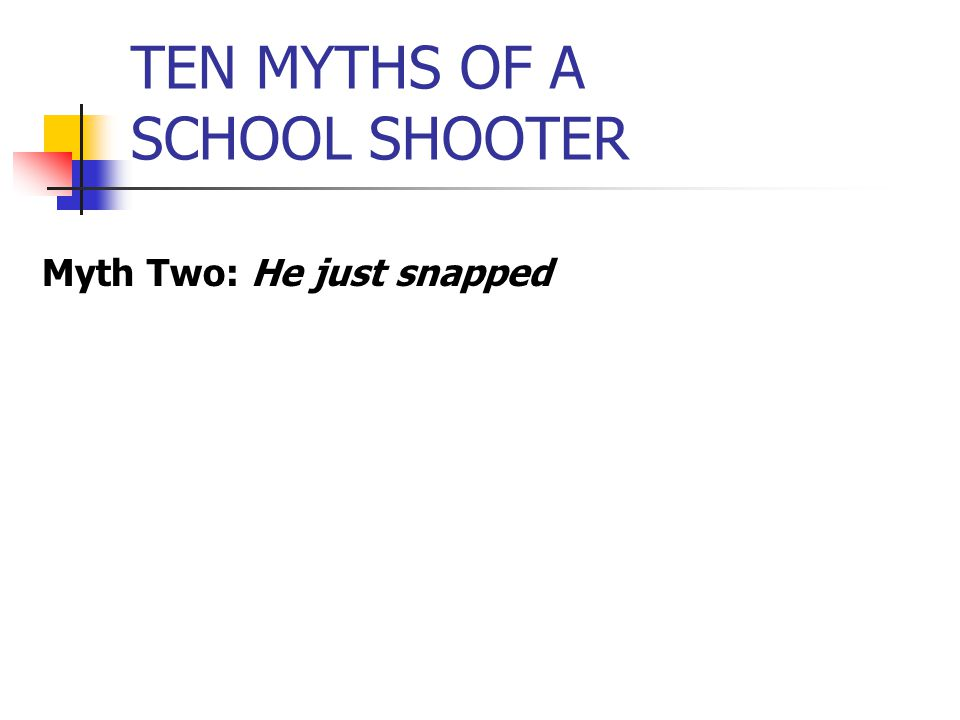 TEN MYTHS OF A SCHOOL SHOOTER Myth Two: He just snapped