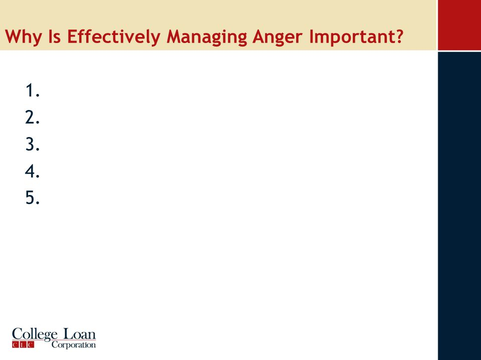Why Is Effectively Managing Anger Important 1. 2. 3. 4. 5.