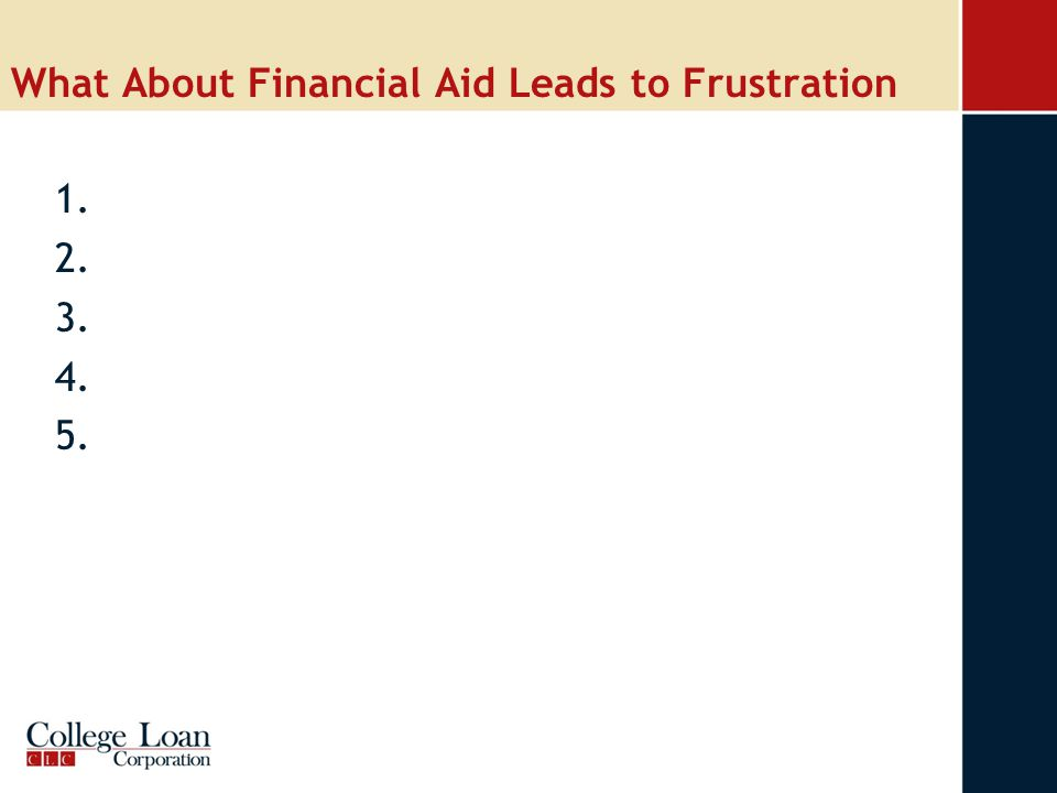What About Financial Aid Leads to Frustration 1. 2. 3. 4. 5.