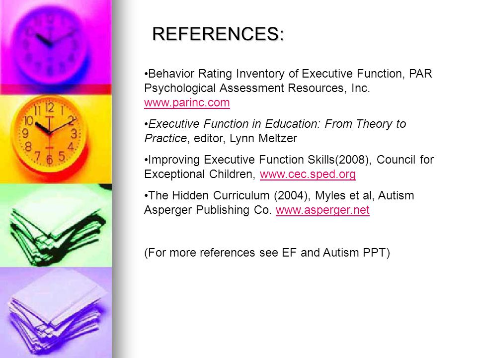 REFERENCES: Behavior Rating Inventory of Executive Function, PAR Psychological Assessment Resources, Inc. www.parinc.com www.parinc.com Executive Func