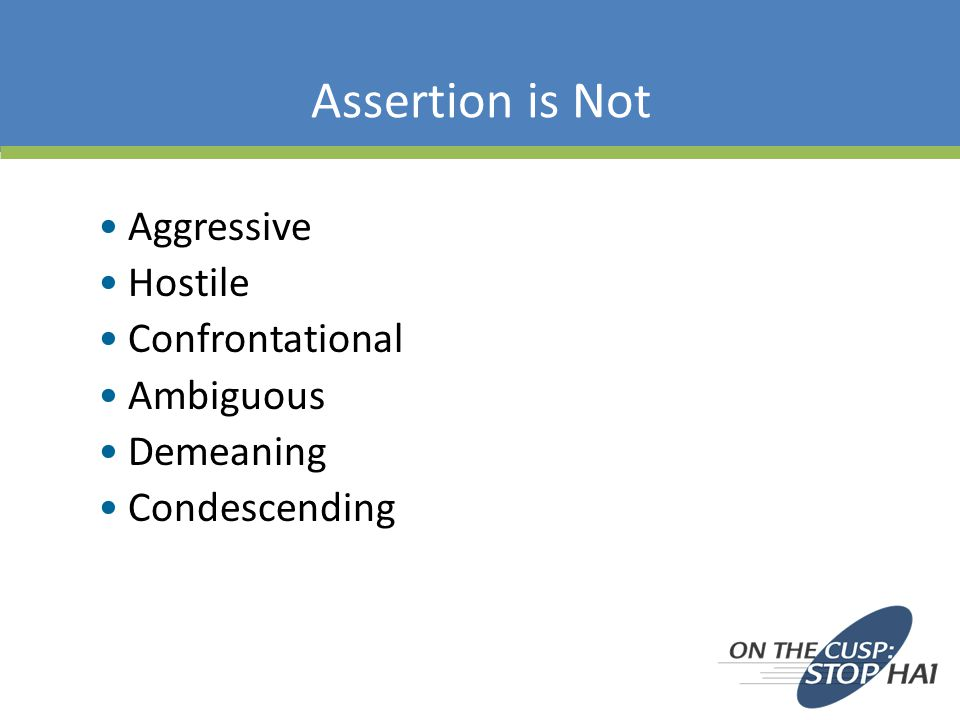 Assertion is Not Aggressive Hostile Confrontational Ambiguous Demeaning Condescending