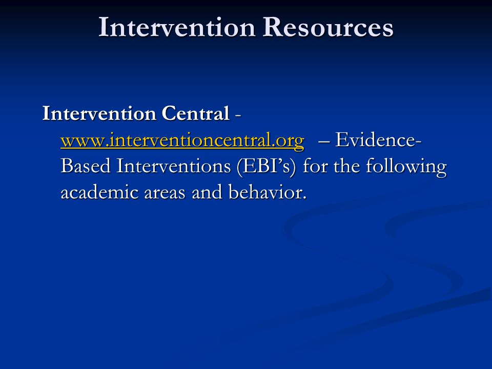 Intervention Resources Intervention Central - www.interventioncentral.org – Evidence- Based Interventions (EBI's) for the following academic areas and behavior.