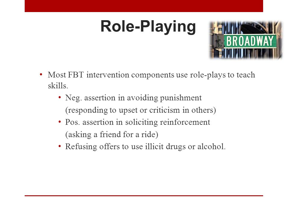 Role-Playing Most FBT intervention components use role-plays to teach skills.
