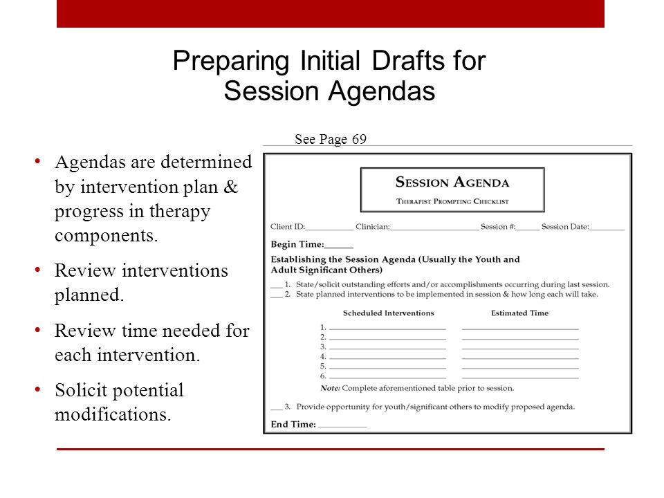 Preparing Initial Drafts for Session Agendas Agendas are determined by intervention plan & progress in therapy components.
