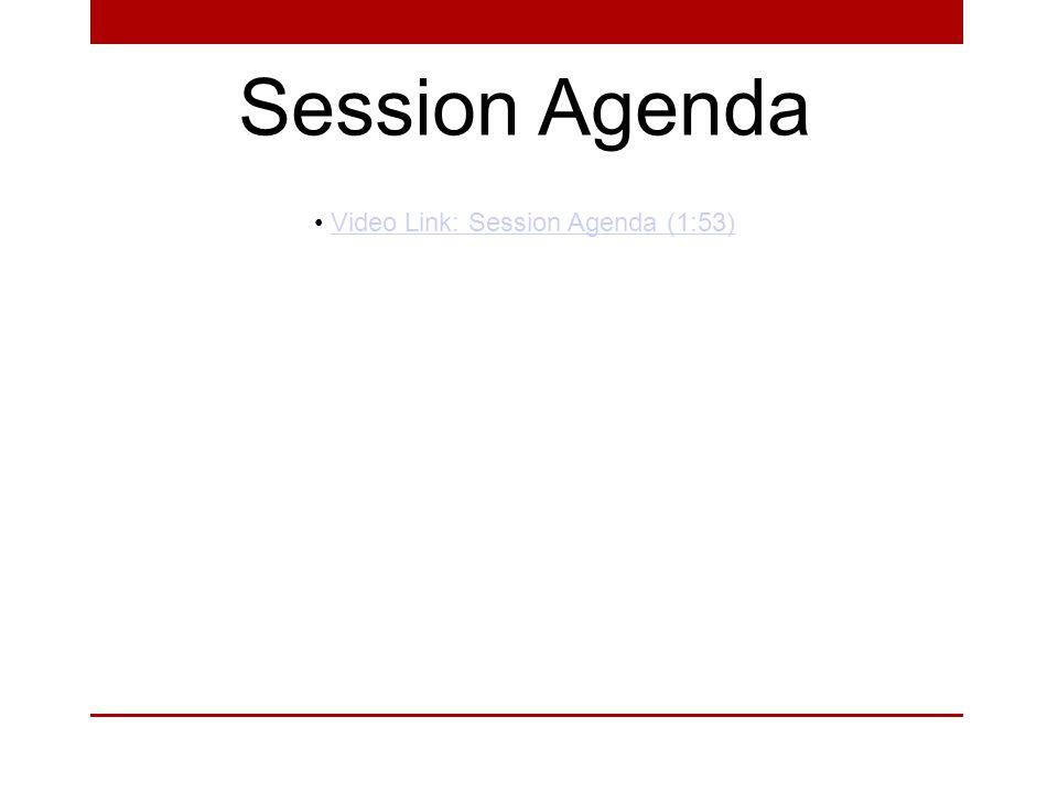 Session Agenda Video Link: Session Agenda (1:53)Video Link: Session Agenda (1:53)