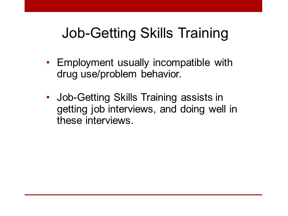 Job-Getting Skills Training Employment usually incompatible with drug use/problem behavior.