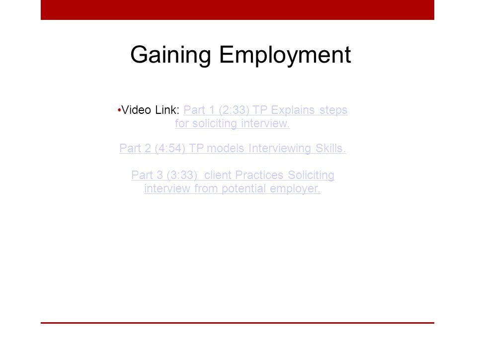 Gaining Employment Video Link: Part 1 (2:33) TP Explains steps for soliciting interview.Part 1 (2:33) TP Explains steps for soliciting interview.