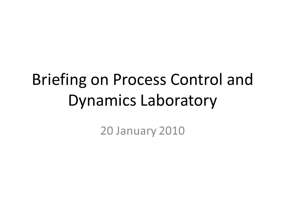 Briefing on Process Control and Dynamics Laboratory 20 January 2010