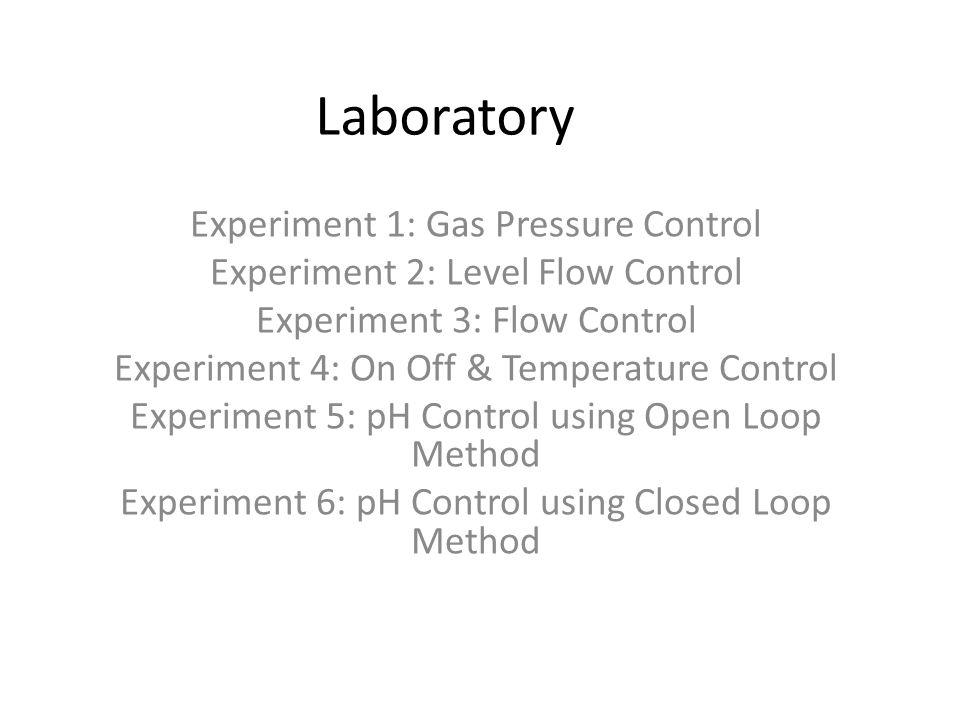 Laboratory Experiment 1: Gas Pressure Control Experiment 2: Level Flow Control Experiment 3: Flow Control Experiment 4: On Off & Temperature Control E