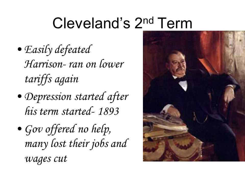 Benjamin Harrison- 1888 Harrison wanted increase in tariffs, Cleveland wanted minor reduction in tariffs Signed Sherman Anti-Trust Act 1890 -outlawed companies that restrained interstate trade Reached into the Treasury to give $$ to Civil War Vets dependents His actions hurt the economy and eventually the country went into a long depression
