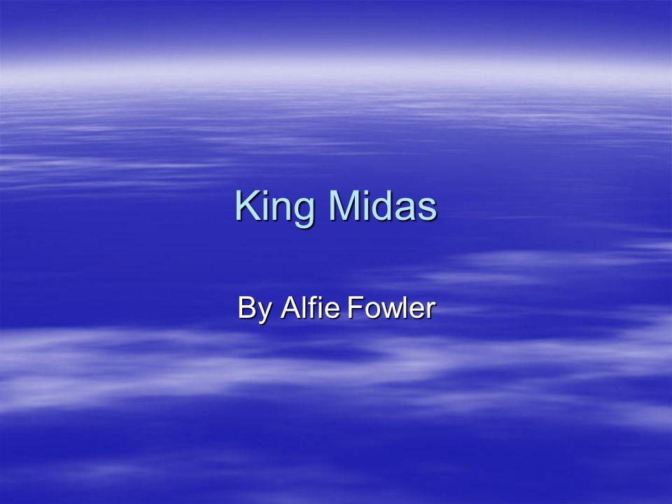 King Midas By Alfie Fowler