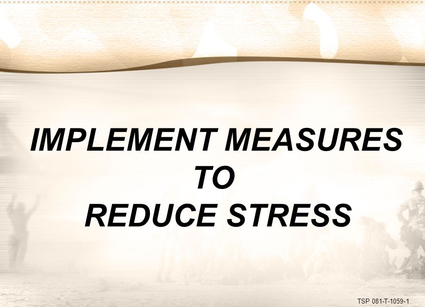 TSP 081-T-1059-1 IMPLEMENT MEASURES TO REDUCE STRESS