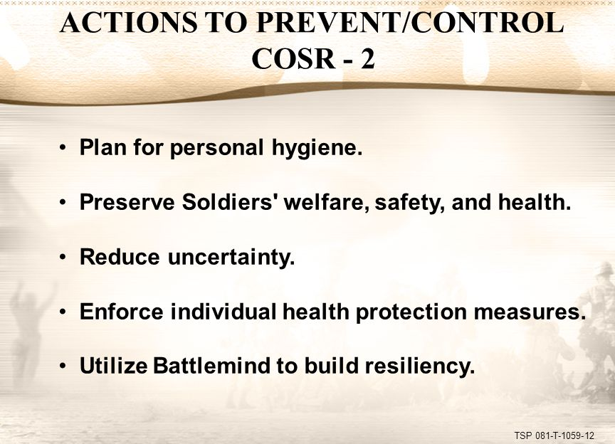 TSP 081-T-1059-12 Plan for personal hygiene. Preserve Soldiers' welfare, safety, and health. Reduce uncertainty. Enforce individual health protection