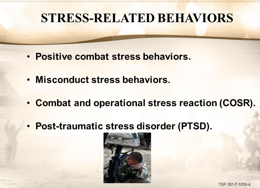 TSP 081-T-1059-4 STRESS-RELATED BEHAVIORS Positive combat stress behaviors. Misconduct stress behaviors. Combat and operational stress reaction (COSR)