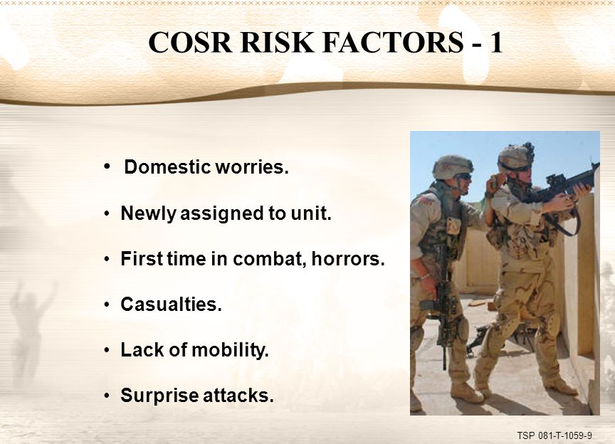 TSP 081-T-1059-10 COSR RISK FACTORS - 2 Inability to strike back--indirect fire, improvised explosive devices (IEDs).