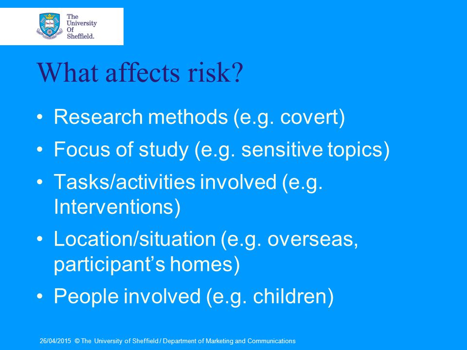 What affects risk. Research methods (e.g. covert) Focus of study (e.g.