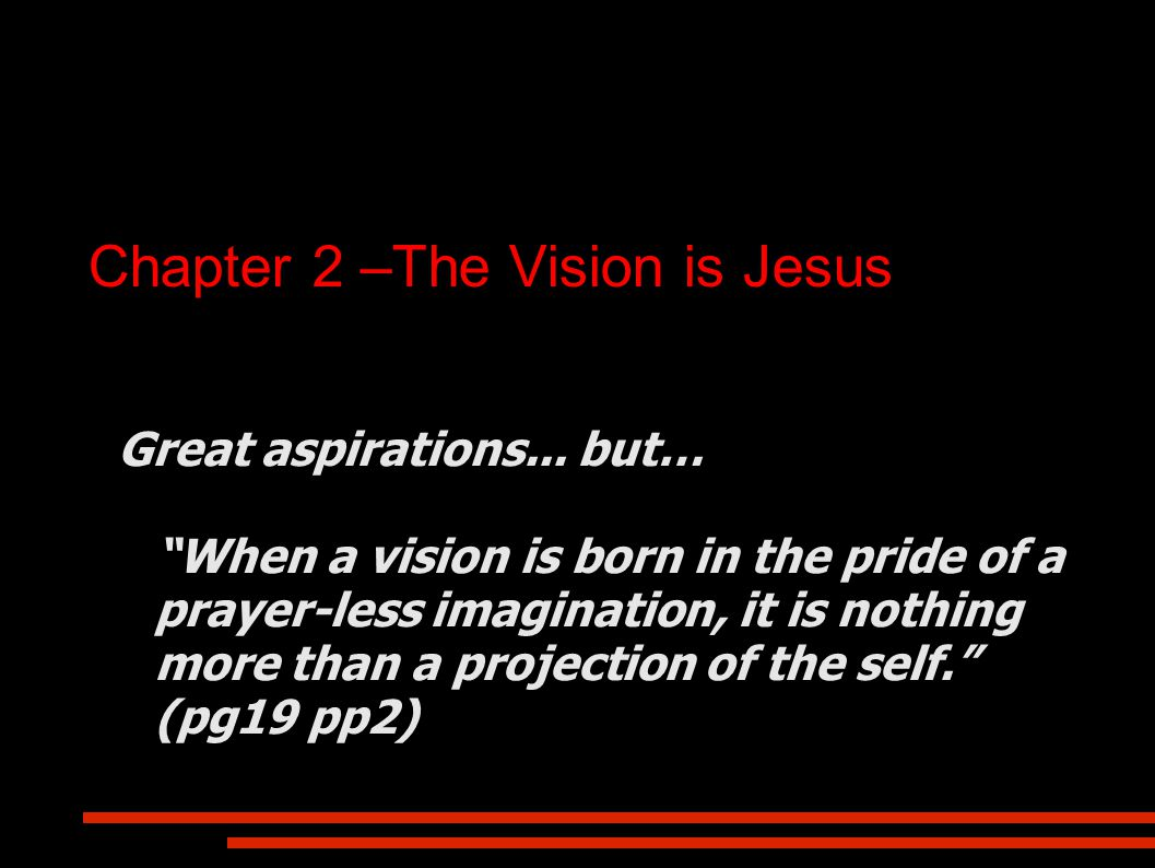 Chapter 2 –The Vision is Jesus Great aspirations...