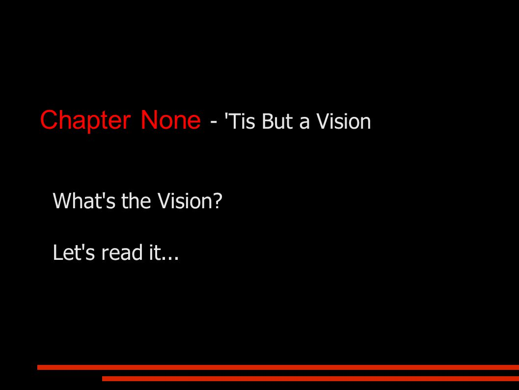 Chapter None - Tis But a Vision What s the Vision? Let s read it...