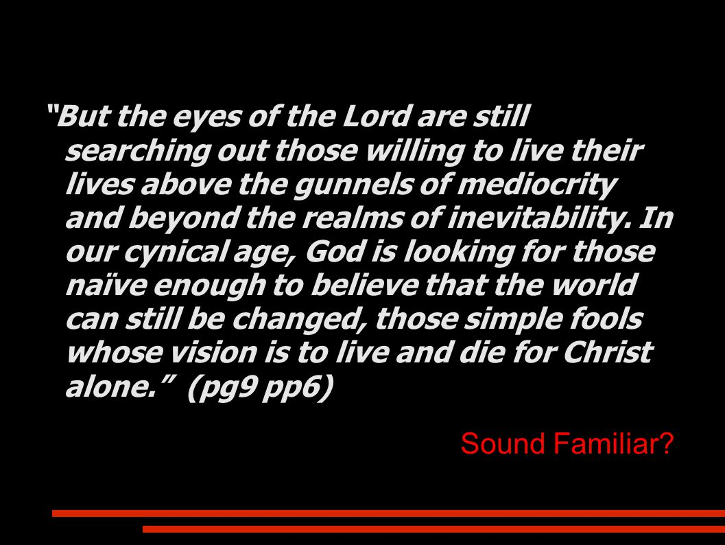 """Sound Familiar? """"But the eyes of the Lord are still searching out those willing to live their lives above the gunnels of mediocrity and beyond the rea"""