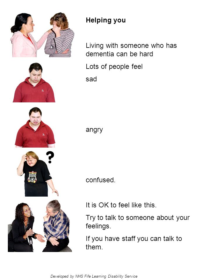 Helping you Living with someone who has dementia can be hard Lots of people feel sad angry confused.