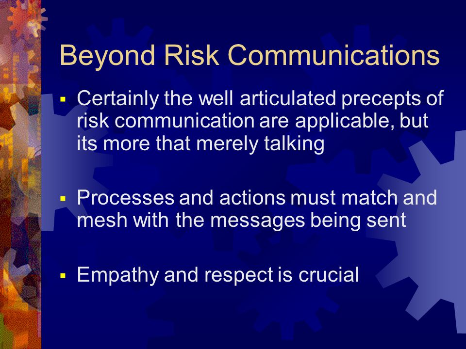 Beyond Risk Communications  Certainly the well articulated precepts of risk communication are applicable, but its more that merely talking  Processe