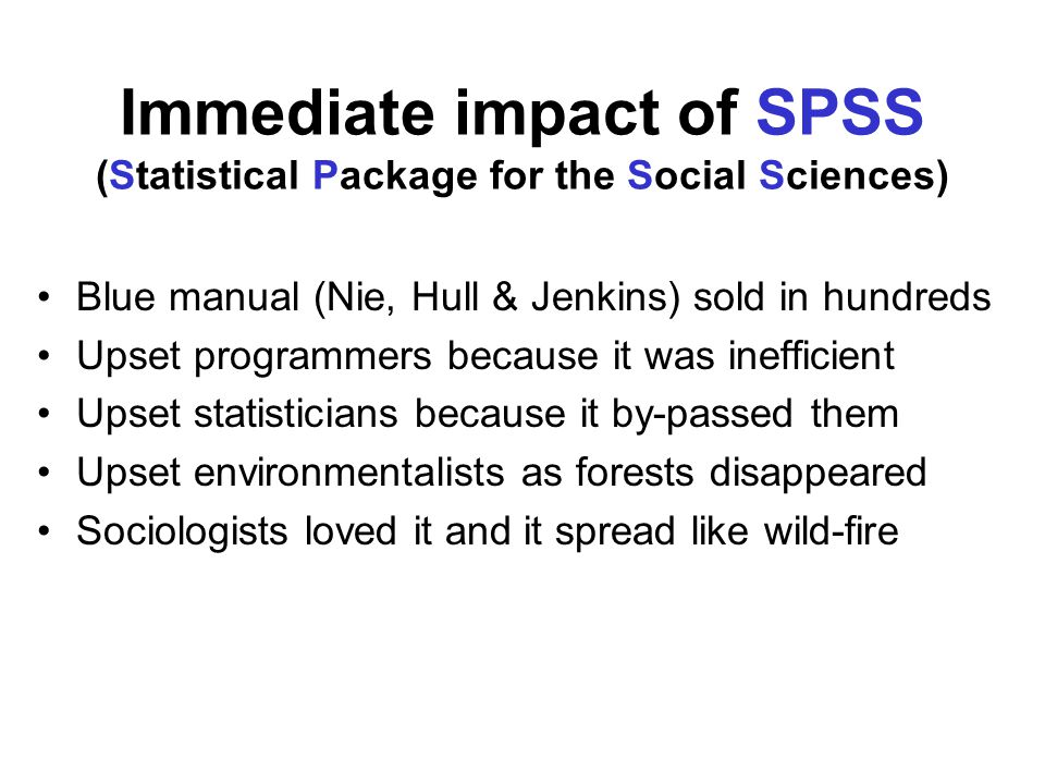 Immediate impact of SPSS (Statistical Package for the Social Sciences) Blue manual (Nie, Hull & Jenkins) sold in hundreds Upset programmers because it