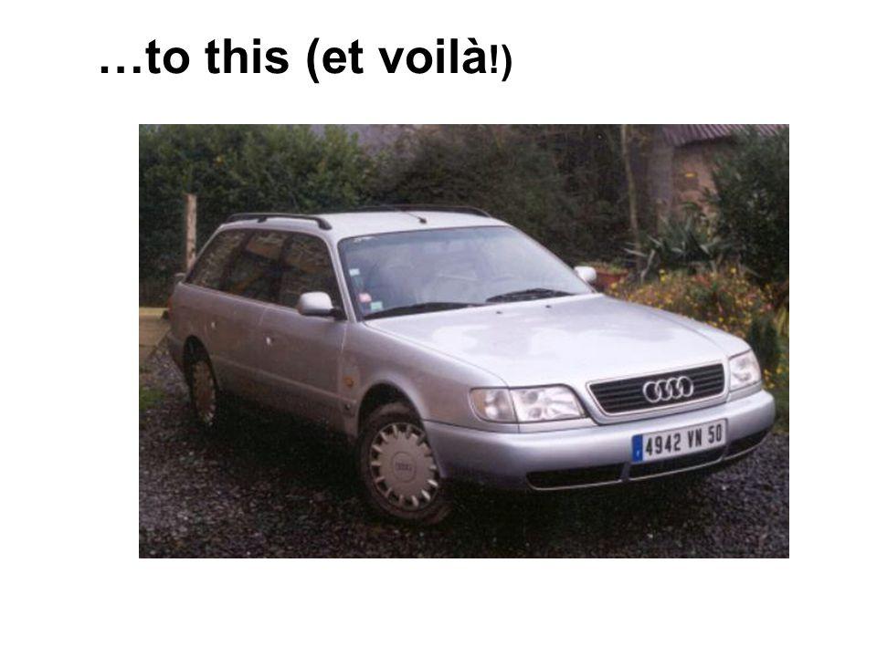 …to this (et voilà !)