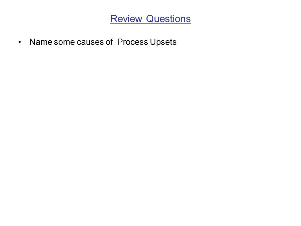 Review Questions Name some causes of Process Upsets