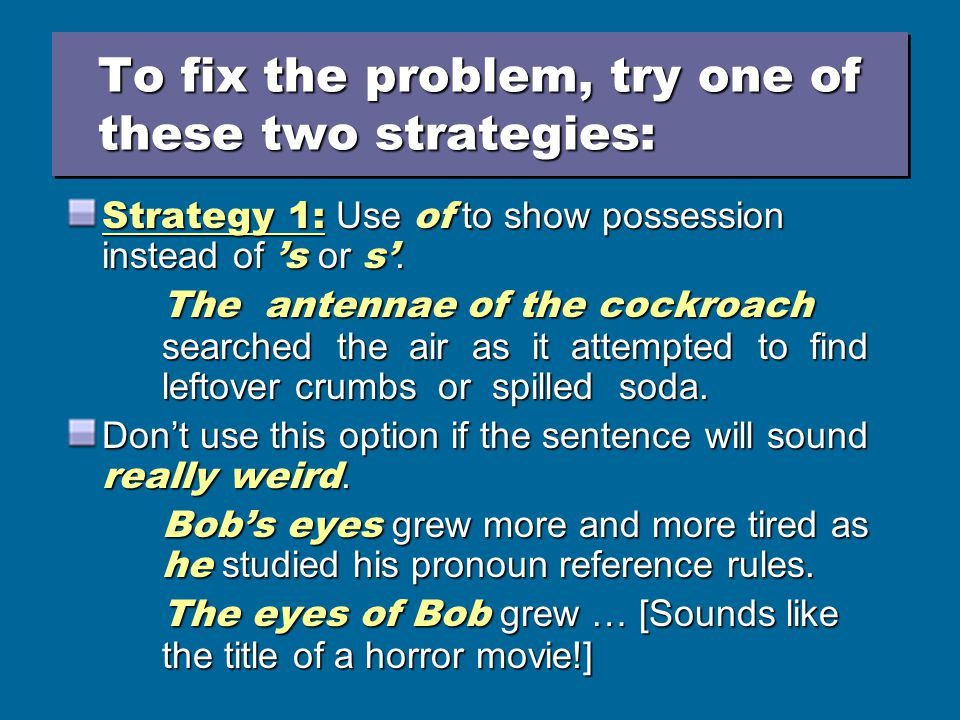 Rule 2: A pronoun should not refer to a possessive noun [one that ends in 's or s' ].