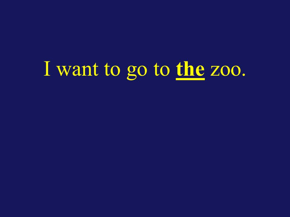 I want to go to the zoo.