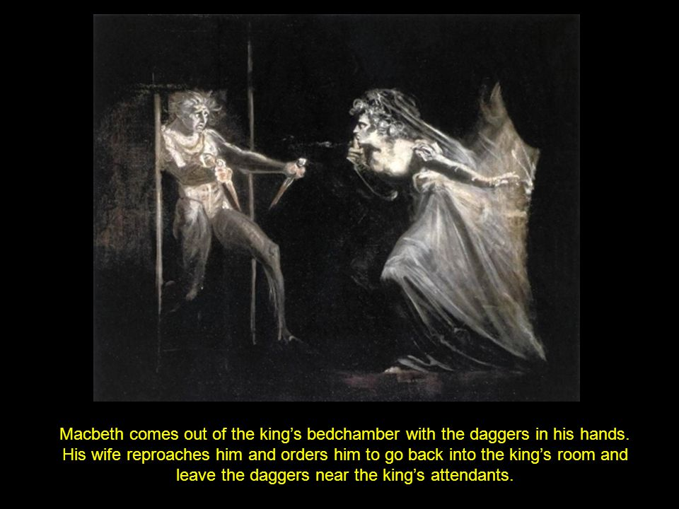 Macbeth comes out of the king's bedchamber with the daggers in his hands.