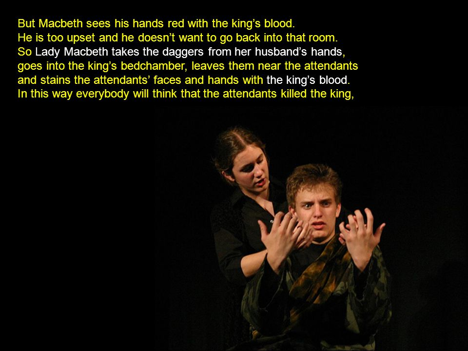 But Macbeth sees his hands red with the king's blood.