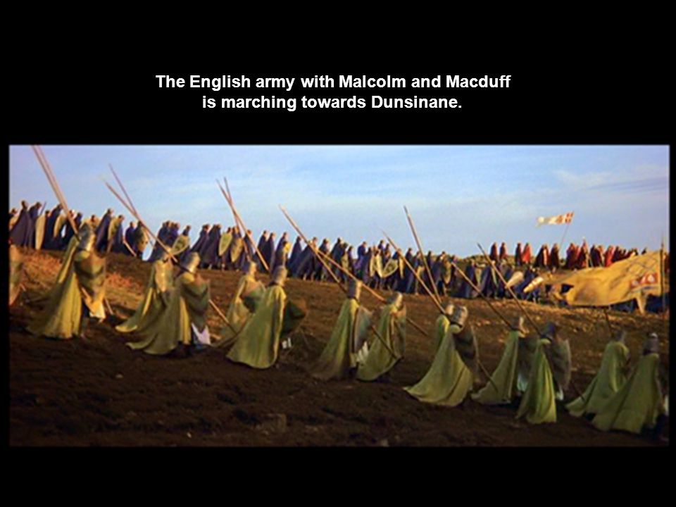 The English army with Malcolm and Macduff is marching towards Dunsinane.