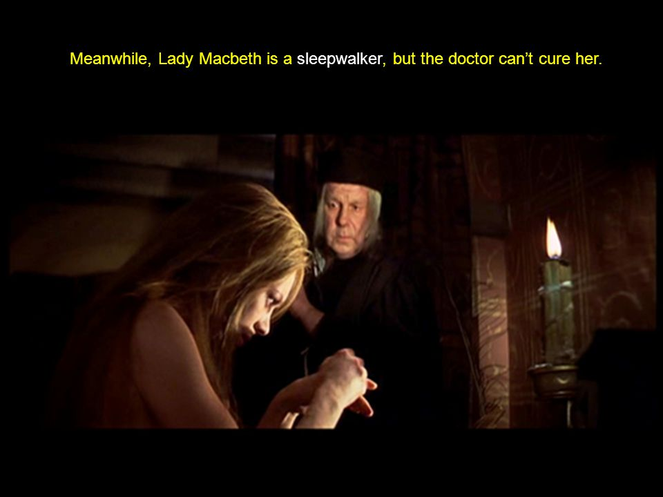 Meanwhile, Lady Macbeth is a sleepwalker, but the doctor can't cure her.
