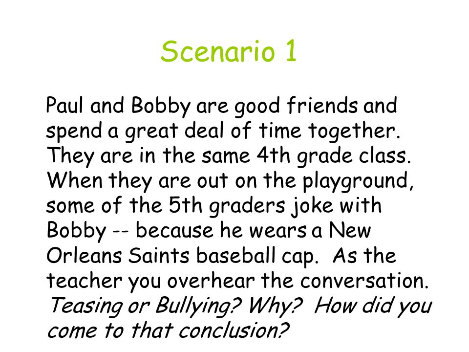 Scenario 1 Paul and Bobby are good friends and spend a great deal of time together.