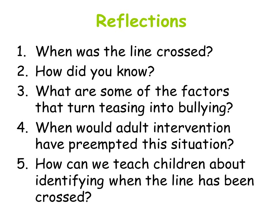 Reflections 1.When was the line crossed. 2.How did you know.