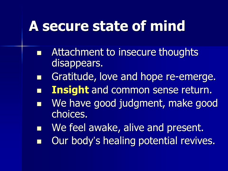 A secure state of mind Attachment to insecure thoughts disappears.