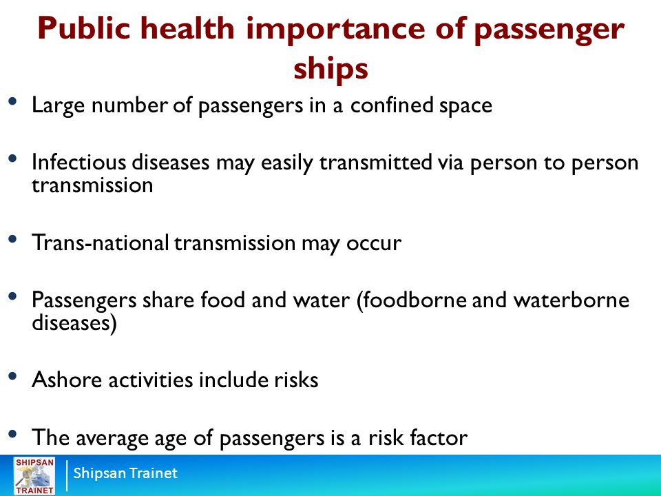 Shipsan Trainet Large number of passengers in a confined space Infectious diseases may easily transmitted via person to person transmission Trans-nati