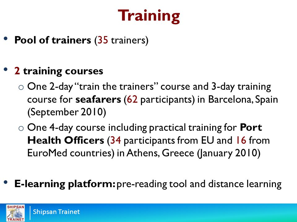 """Shipsan Trainet Training Pool of trainers (35 trainers) 2 training courses o One 2-day """"train the trainers"""" course and 3-day training course for seafa"""